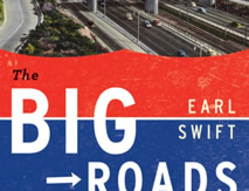 """A road geek's treasure""-The Big Roads by Earl Swift"